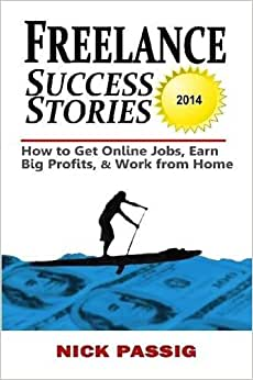 Freelance Success Stories: How To Get Online Jobs, Earn Big Profits, And Work From Home