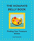 img - for The Woman's Belly Book: Finding Your Treasure Within by Lisa Sarasohn (2003-11-02) book / textbook / text book