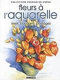 echange, troc Sylvie Rainaud, P Levoin, Collectif - Les fleurs à l'aquarelle : Roses, bouquets, paysages...