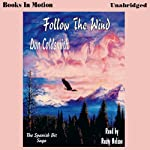 Follow the Wind: Spanish Bit Saga, Book 2 (       UNABRIDGED) by Don Coldsmith Narrated by Rusty Nelson