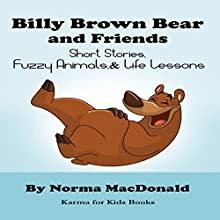 Billy Brown Bear and Friends: Short Stories, Fuzzy Animals, and Life Lessons Audiobook by Norma MacDonald Narrated by Phil Martin