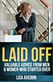 Laid Off: Valuable Advice from Men and Women Who Started Over