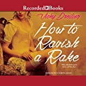 How to Ravish a Rake: How to Series, Book 3 (       UNABRIDGED) by Vicky Dreiling Narrated by Elizabeth Jasicki