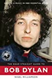 The Dead Straight Guide to Bob Dylan (Dead Straight Guides)