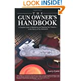 The Gun Owner's Handbook: A Complete Guide to Maintaining and Repairing Your Firearms--in the Field or at Your Workbench by Larry Lyons