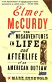 By Mark Svenvold Elmer Mccurdy: The Life And Afterlife Of An American Outlaw [Paperback]