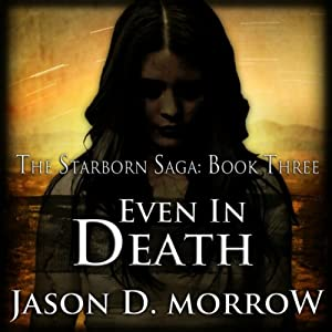 Even In Death: Book 3 of 3 in The Starborn Saga | [Jason D. Morrow]