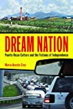 img - for Dream Nation: Puerto Rican Culture and the Fictions of Independence (Latinidad: Transnational Cultures in the United States) book / textbook / text book