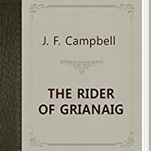 J. F. Campbell: The Rider of Grianaig (       UNABRIDGED) by John Francis Campbell Narrated by Anastasia Bertollo