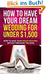 How to Have Your Dream Wedding for Un...