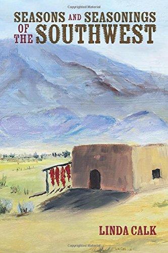 Seasons and Seasonings of the Southwest by Linda Calk