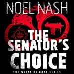 The Senator's Choice: The White Knights, Book 1 | Noel Nash