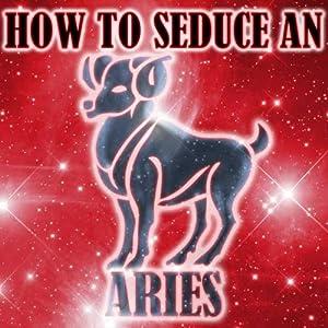 How to Seduce an Aries | [Susan Miller]