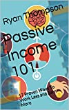Passive Income 101: 17 Proven Ways To Work Less and Earn More