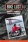 Bike Lust: Harleys, Women, And American Society: Harleys, Women and American Society Picture