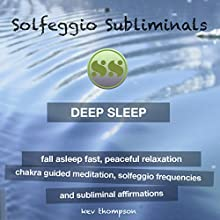 Deep Sleep, Fall Asleep Fast, Peaceful Relaxation: Chakra Guided Meditation & Subliminal Affirmations Speech by  Solfeggio Subliminals Narrated by Kev Thompson