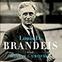 Louis D. Brandeis: A Life (       UNABRIDGED) by Melvin I Urofsky Narrated by Sean Pratt