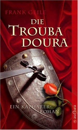 Buch: Die Troubadoura - Ein Katharer-Roman von Frank Geile