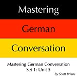 Mastering German Conversation Set 1: Unit 5 | Scott Brians