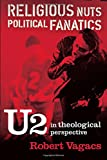 Religious Nuts, Political Fanatics: U2 in Theological Perspective