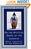 On the Mystical Shape of the Godhead: Basic Concepts in the Kabbalah (Mysticism & Kabbalah)