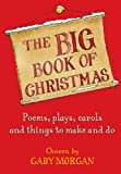 Gaby Morgan The Big Book of Christmas: Carols, Plays, Songs and Poems for Christmas