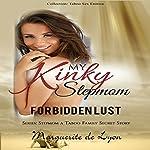 My Kinky Stepmom: Forbidden Lust: Stepmom: A Taboo Family Secret Story, Volume 6 | Marguerite de Lyon