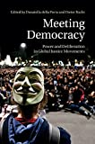 Meeting Democracy: Power and Deliberation in Global Justice Movements