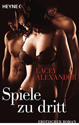Lacey Alexander - Spiele zu dritt: Erotischer Roman (German Edition)