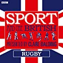 Sport and the British: Rugby Radio/TV Program by Clare Balding Narrated by Clare Balding