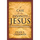 A Case for the Divinity of Jesus: Examining the Earliest Evidence ~ Dean L. Overman