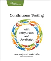 Continuous Testing: with Ruby, Rails, and javascript ebook download