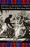 img - for Rites of August First: Emancipation Day in the Black Atlantic World (Antislavery, Abolition, and the Atlantic World) book / textbook / text book