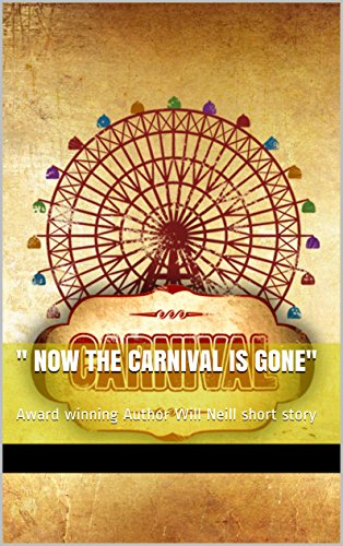 '' Now the Carnival is Gone'': Award winning Author Will Neill short story PDF
