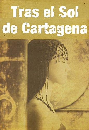 Tras el Sol de Cartagena. BEST SELLER: Misterio, amor, aventura, un secreto oculto en las entrañas de una ciudad milenaria.