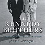 The Kennedy Brothers: The Rise and Fall of Jack and Bobby | Richard D. Mahoney