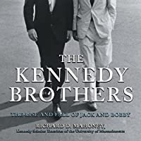The Kennedy Brothers: The Rise and Fall of Jack and Bobby (       UNABRIDGED) by Richard D. Mahoney Narrated by Peter Altschuler