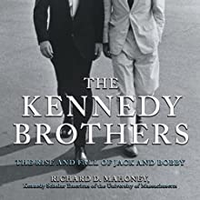 The Kennedy Brothers: The Rise and Fall of Jack and Bobby Audiobook by Richard D. Mahoney Narrated by Peter Altschuler