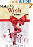 Make My Wish Come True; A Christmas R...