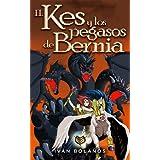 II. Kes y los pegasos de Bernia (Los libros de Kes)