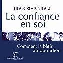 La confiance en soi: Comment la bâtir au quotidien | Livre audio Auteur(s) : Jean Garneau Narrateur(s) : Arnaud Riou, Sophie Stanké