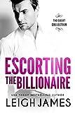 Escorting the Billionaire (The Escort Collection Book 1) (English Edition)