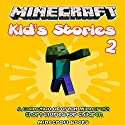 Minecraft Kid's Stories, Book 2: A Collection of Great Minecraft Short Stories for Children, Minecraft Kid's Stories (       UNABRIDGED) by Minecraft Books Narrated by Tristan Wright
