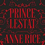Prince Lestat: The Vampire Chronicles 11 (       UNABRIDGED) by Anne Rice Narrated by Simon Vance