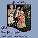 The Parfit Knight: Rockliffe Book 1 Audiobook by Stella Riley Narrated by Alex Wyndham