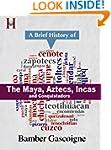The Maya, Aztecs, Incas and Conquista...