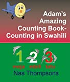 Adam's Amazing Counting Book Counting in Swahili (ADam the Little Airplane)