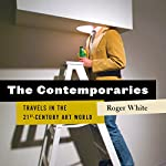 The Contemporaries: Travels in the 21st-Century Art World | Roger White