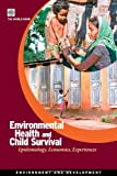 Environmental Health and Child Survival: Epidemiology, Economics, Experiences (Environment and Development Series)
