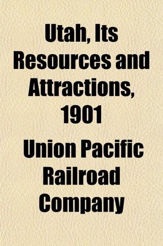 Utah, Its Resources and Attractions, 1901